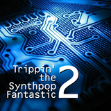 Trippin' The Synthpop Fantastic 2