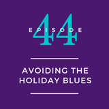 044: Avoiding the Holiday Blues