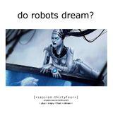 Do Robots Dream? [session 034]