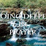 "Going Deeper in Prayer Part 4 ""Shifting Atmospheres"" - Audio"