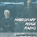 Missionary Ridge Radio / Episode 58 - Some People Choose To See~