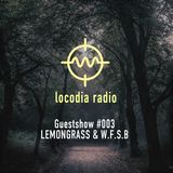 Locodia Radio #003 - LEMONGRASS & W.S.F.B.