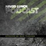 Naked Lunch PODCAST #028 - BAS THOMAS