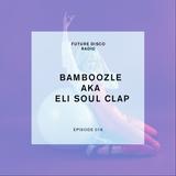 Future Disco Radio - Episode 016 - Eli aka Bamboozle from Soulclap