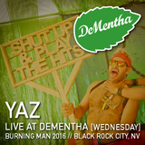 Yaz // Wednesday @ DeMentha // Burning Man 2016