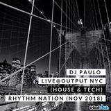 "DJ PAULO LIVE @ OUTPUT NYC (House & Tech) ""Rhythm Nation'"" (Nov 2018)"