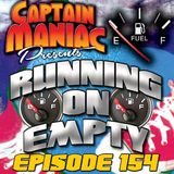 Episode 154 / Running On Empty