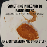 Something in Regard to Randomness | Ep.02: On Television and Stuff