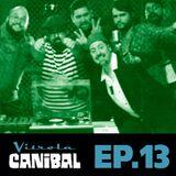 Vitrola Canibal Episódio 13