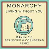 Living Without You-Monarchy-Danny C's Beansoup & Cornbread Remix