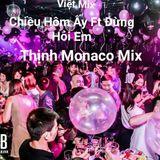 Việt Mix - Chiều Hôm Ấy Ft Đừng Hỏi Em...♫♫♥♥- Thịnh Monaco Mix