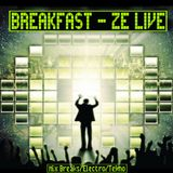 BREAKFAST - Ze Live - Mix BreakBeat Electro Tekno - 2010