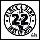 Black Slab Radio - BLACK SLAB 22 - BEST OF 2019 - 9th November 2019