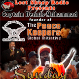 """Lost Sheep Radio #9: Bro Capt Dennis Muhammad:""""The Time & The Peacekeepers Global Initiative"""""""