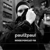 Paul2Paul - House Podcast #28