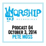 Worship Recordings Podcast 04 - Mixed by Pete Moss