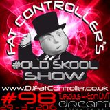 Fat Controller OldSkool Show #98 29th march 2016
