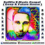 SetMix E-Music Gospel By SolerMan ( Deep & Future House )