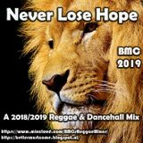 Never Lose Hope - another 2018/2019 Reggae & Dancehall Mix by BMC