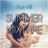 ★ Summer Mixtape (July 2015 - House Music) (Part #2) Mixed By Vlad House ★