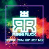 Regg Ruck - Spring 2016 Hip Hop Mix