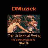 DMuzick  - The Universal Swing (The Summer Sessions 2018) Pt.3
