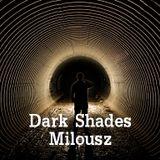 Milousz - Dark Shades 21.02.14