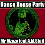 Dance House MixM By Mr Mzozy feat A.M.Staff 2016