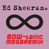 Ed Sheeran BOW-tanic Megaremix