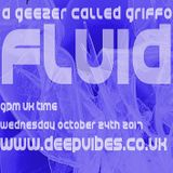 FLUiD - OCT 25TH 2017 - A GEEZER CALLED GRIFFO