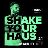 Shake Your Haus - ep. 24 - Presented by MANUEL DEE