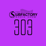Subfactory Radio #303