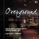 OVERGROUND #Vol.2 | Soulful monthly session made for ClubListen Members mixed by Souldynamic SD