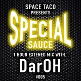 Space Taco Presents: Special Sauce (1 Hour Extended Mix) #005 with Dar-Oh
