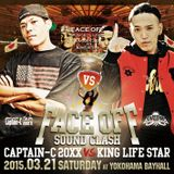 "FACE OFF Sound Clash CAPTAIN-C 20XX vs KING LIFE STAR Live PROMO ""3rd Round, 4th Round "" 03.21.2015"