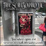 The Schizophonic on Trendkill Radio Session 95