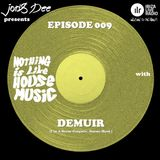 Nothing Is Like House Music #009 with Demuir [I´m A House Gangster, Simma Black]