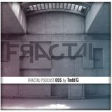 FRACTAL PODCAST 005 By Todd G