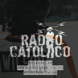 RADIO CATOLICO - Episode 99 - Adrian Wilson 14 (F) Winnipeg Twins 2017.10.25 [Explicit]