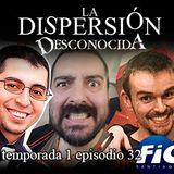 La Dispersión Desconocida programa 32