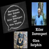 Between The Lines with Kiler Davenport and Glen Sutphin Episode #9