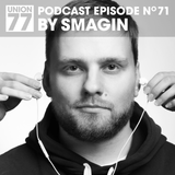 UNION 77 PODCAST EPISODE No. 71 BY SMAGIN