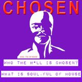 Who the H-LL is CHOSEN ? ... What is Soul.ful of House ?