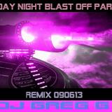 Friday Night Blast OFF Party Remix 090613 with DJ Greg G