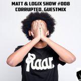 MATT & LOGIX SHOW #008 – 01/03/2015 [CORRUPTED GUESTMIX INSIDE]