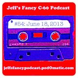 Jeff's Fancy C-60 Podcast #54: June 18, 2013