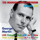The Hoarders' Vinyl Emporium 150 - 'The Lost George Martin Show''