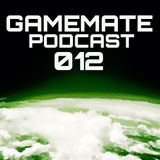 Gamemate Podcast 012