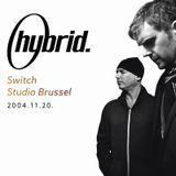 Hybrid - Switch I Studio Brussel (2004.11.20.)