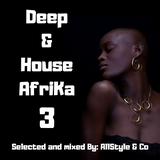 DEEP & HOUSE AFRIKA 3 - Selected and Mixed by ~ AllStyle & Co ~ (Victoria Fall - Edit)